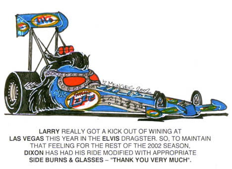 Larry Dixon has taken the Elvis thing a bit far with the lastest Miller Lite dragster. Cartoon by Rick Menges