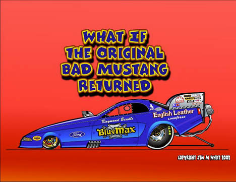 The return of the original BAD Mustang. Racing art by Jim M White